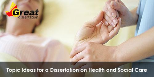 Ideas for a Dissertation on Health and Social Care